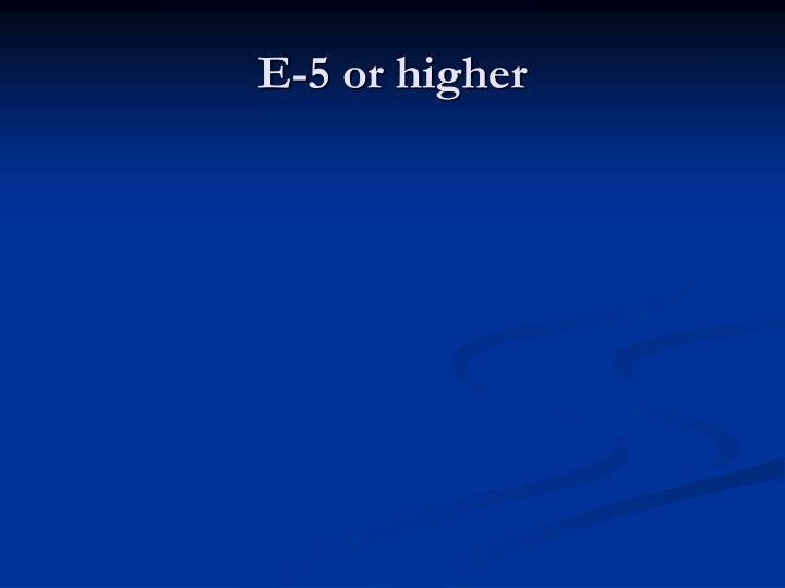 E-5 or higher