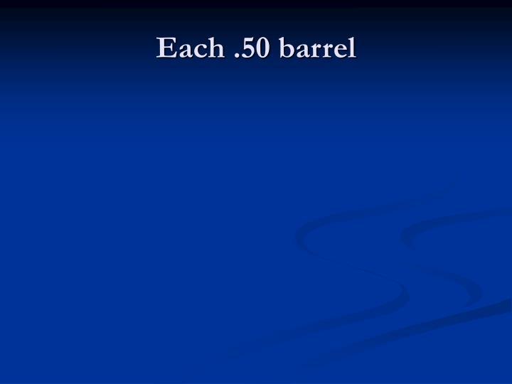 Each .50 barrel