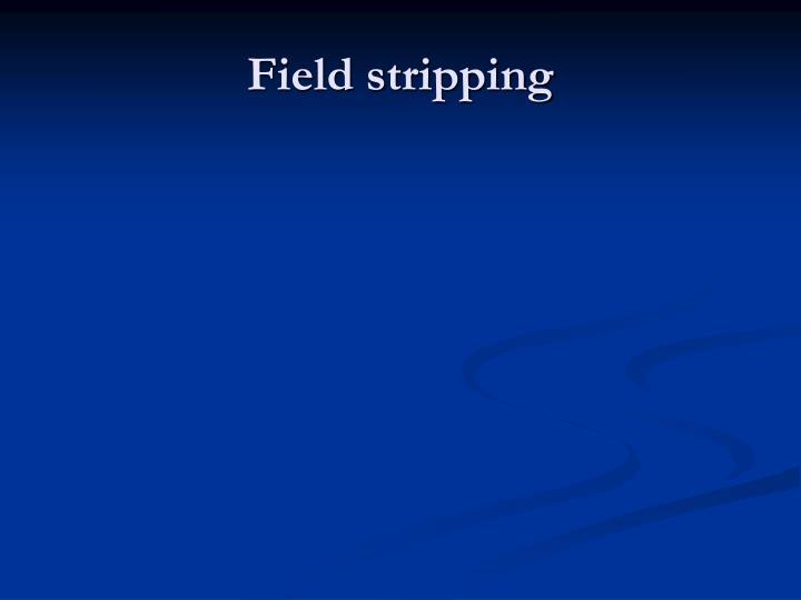 Field stripping