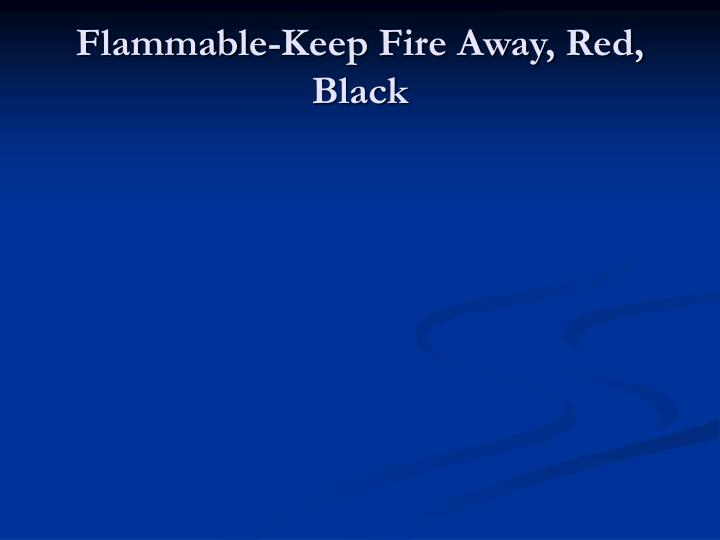 Flammable-Keep Fire Away, Red, Black