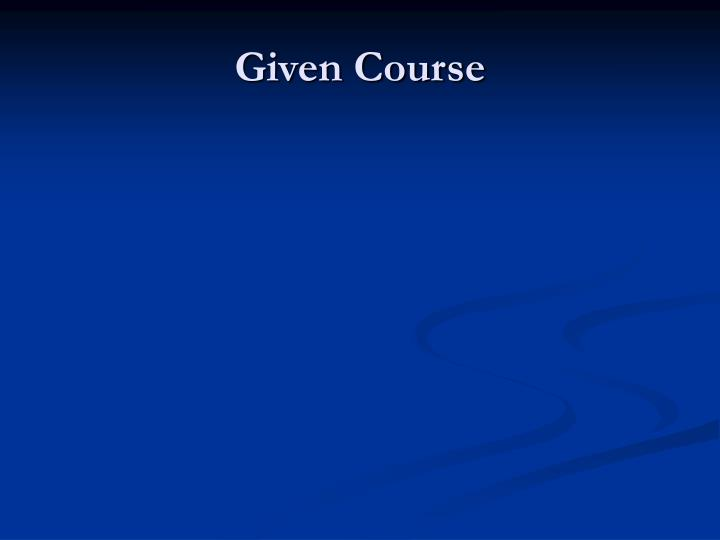 Given Course