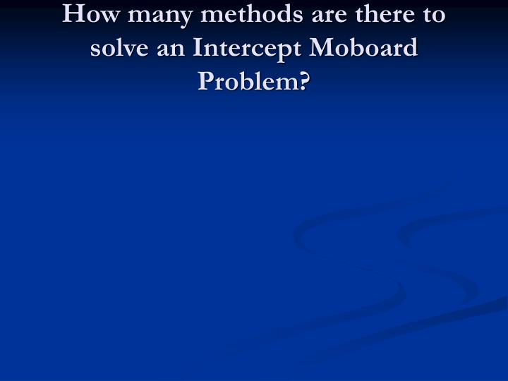 How many methods are there to solve an Intercept Moboard Problem?