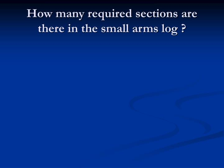 How many required sections are there in the small arms log ?