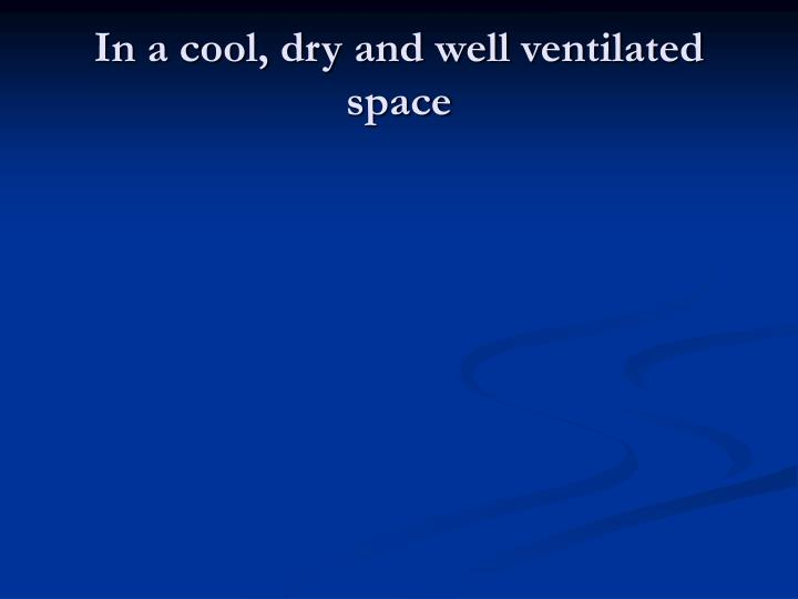 In a cool, dry and well ventilated space