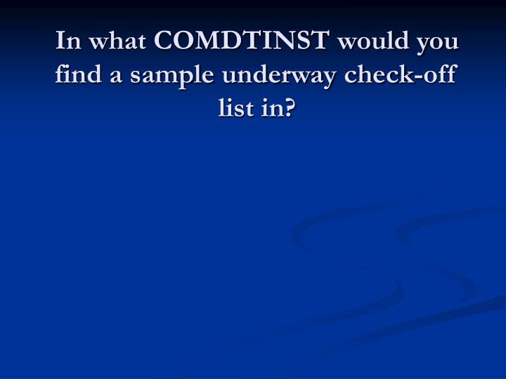 In what COMDTINST would you find a sample underway check-off list in?