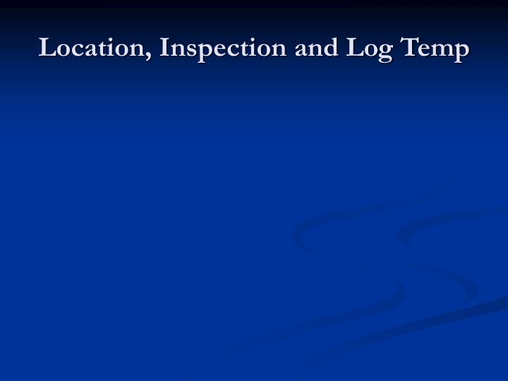 Location, Inspection and Log Temp