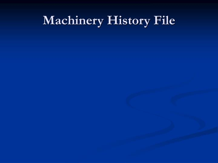 Machinery History File