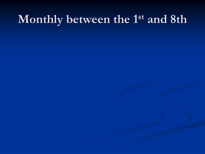 Monthly between the 1