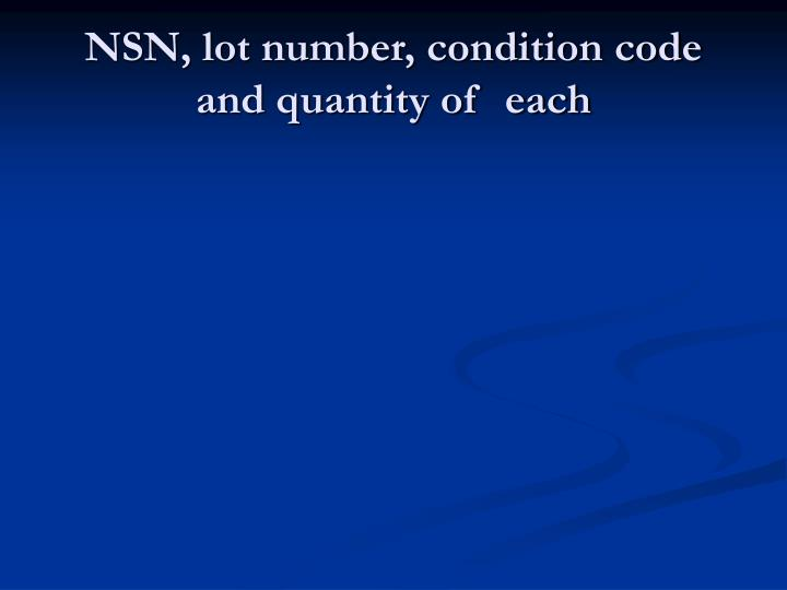 NSN, lot number, condition code and quantity of  each