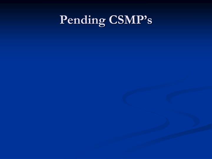 Pending CSMP's