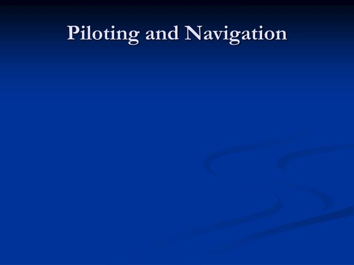Piloting and Navigation