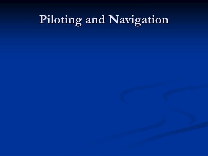 Piloting and Navigation