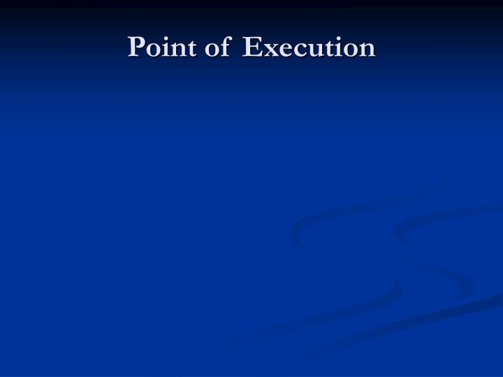Point of Execution