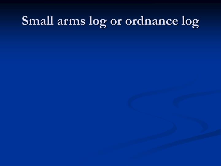 Small arms log or ordnance log