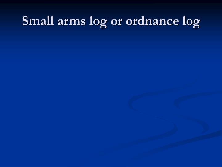 Small arms log or ordnance log