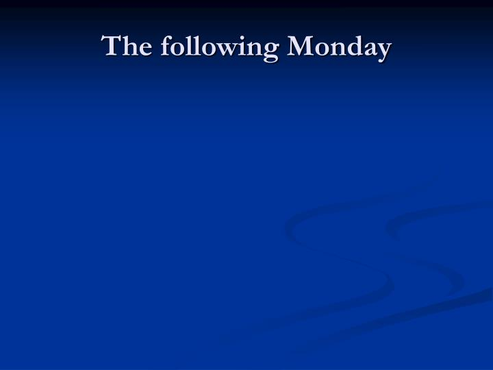 The following Monday