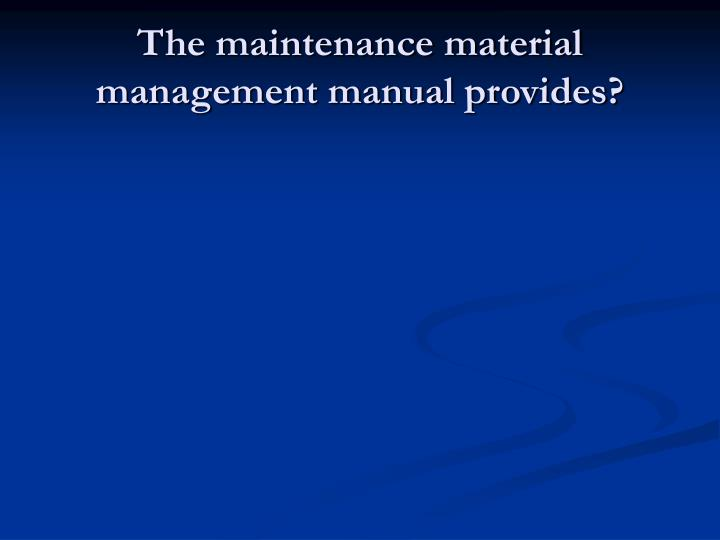 The maintenance material management manual provides?