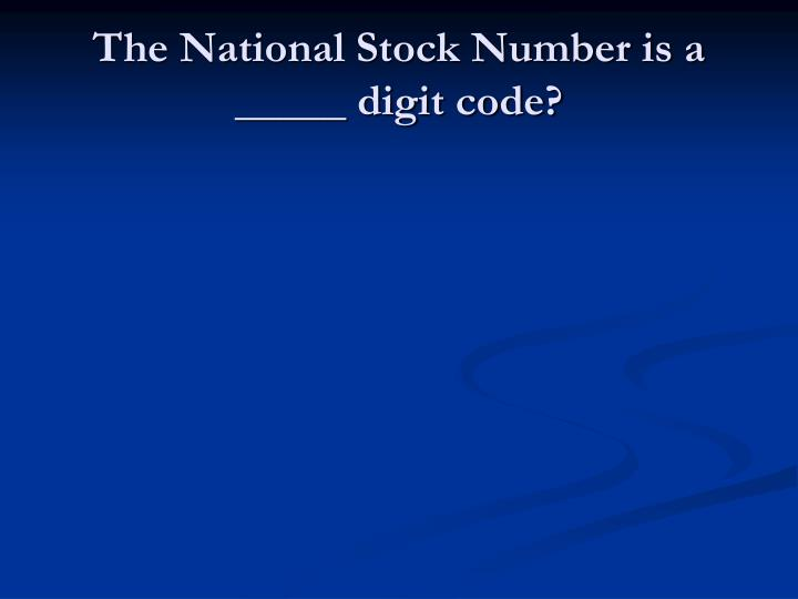 The National Stock Number is a _____ digit code?