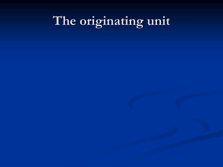 The originating unit