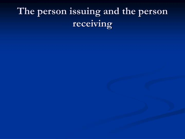 The person issuing and the person receiving