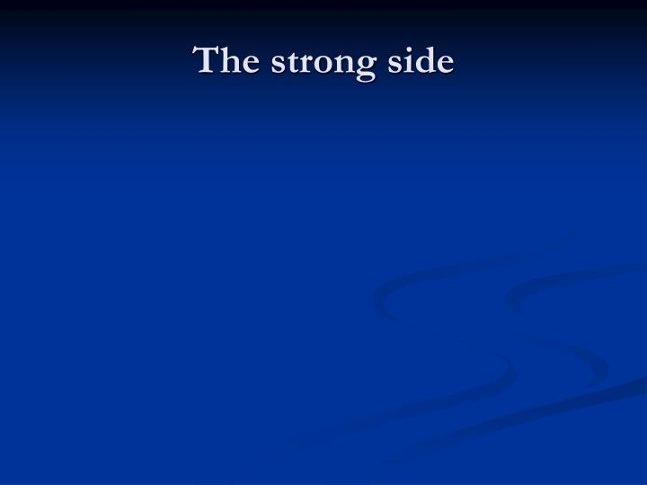The strong side