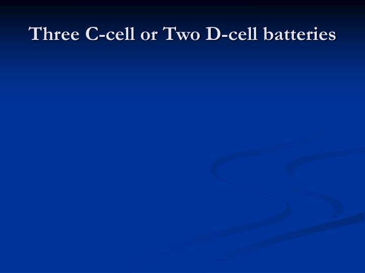 Three C-cell or Two D-cell batteries