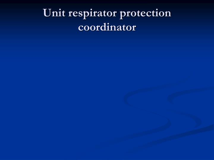 Unit respirator protection coordinator