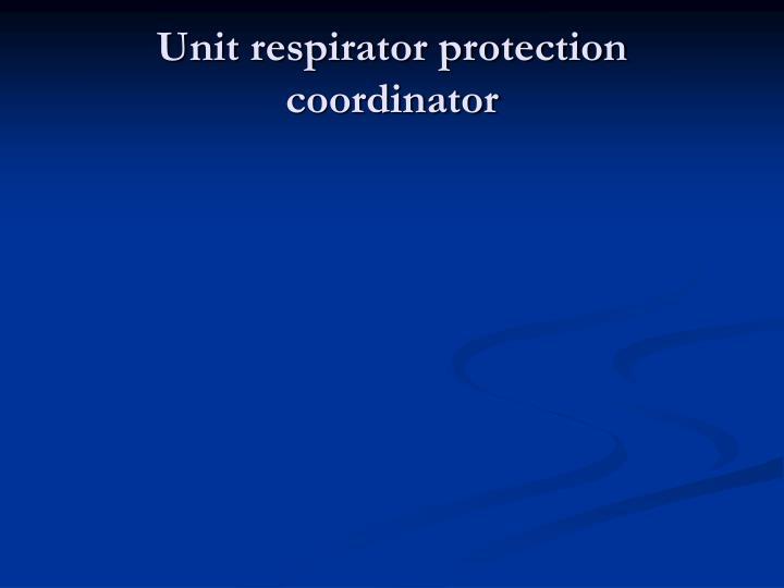 Unit respirator protection coordinator