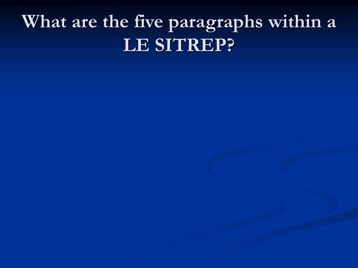 What are the five paragraphs within a LE SITREP?