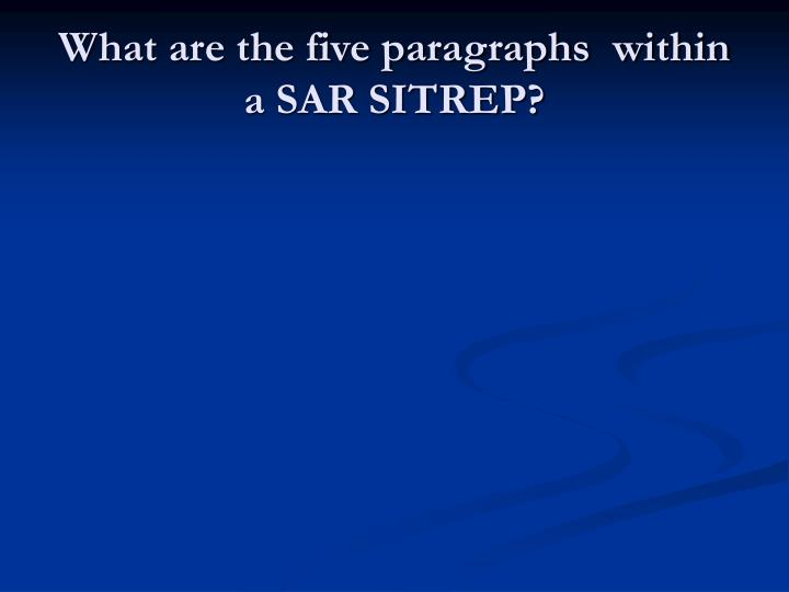What are the five paragraphs  within a SAR SITREP?