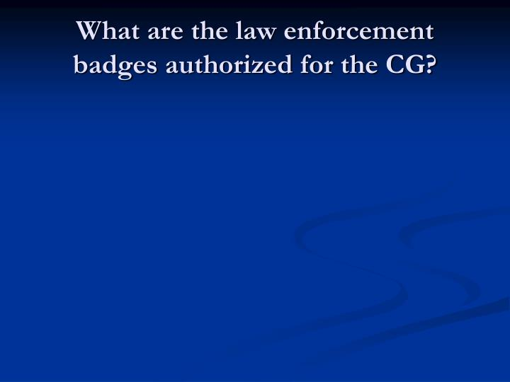 What are the law enforcement badges authorized for the CG?