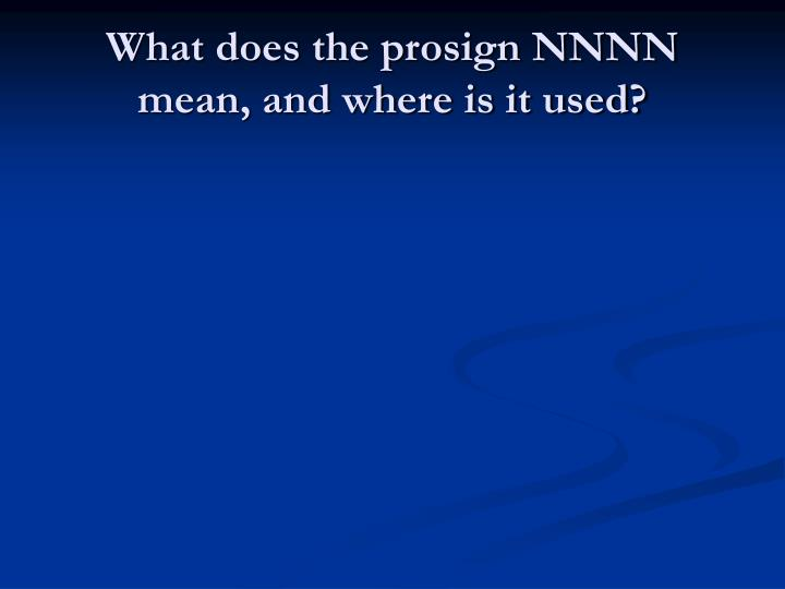 What does the prosign NNNN mean, and where is it used?