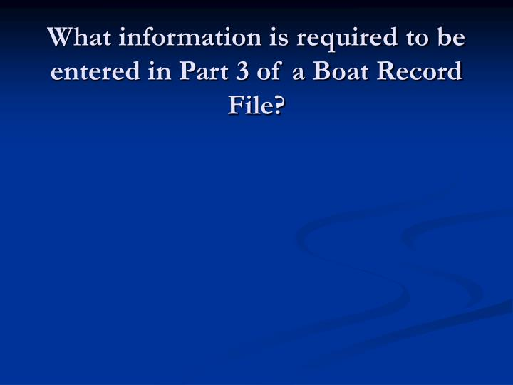 What information is required to be entered in Part 3 of a Boat Record File?