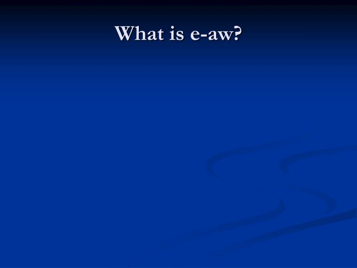 What is e-aw?