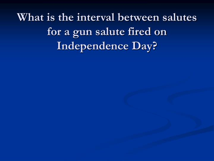 What is the interval between salutes for a gun salute fired on Independence Day?