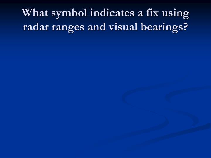 What symbol indicates a fix using radar ranges and visual bearings?