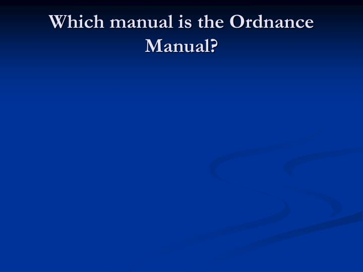 Which manual is the Ordnance Manual?