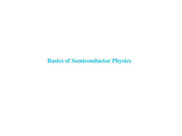 Basics of Semiconductor Physics