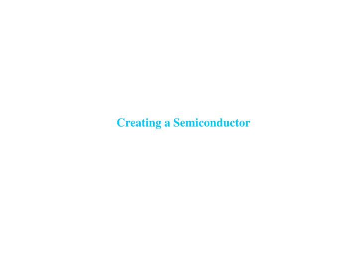 Creating a Semiconductor