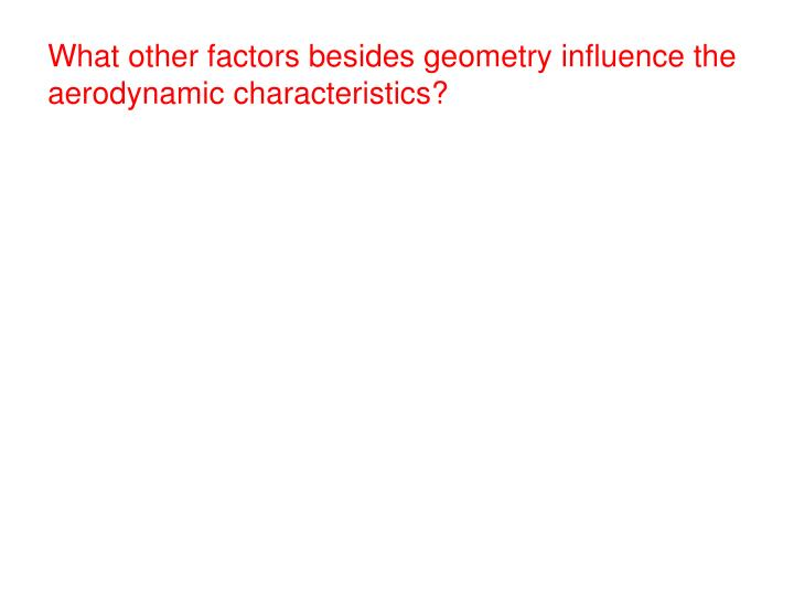 What other factors besides geometry influence the aerodynamic characteristics?