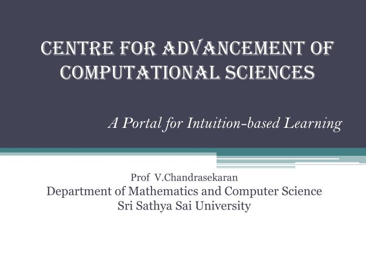 Centre for advancement of computational sciences a portal for intuition based learning