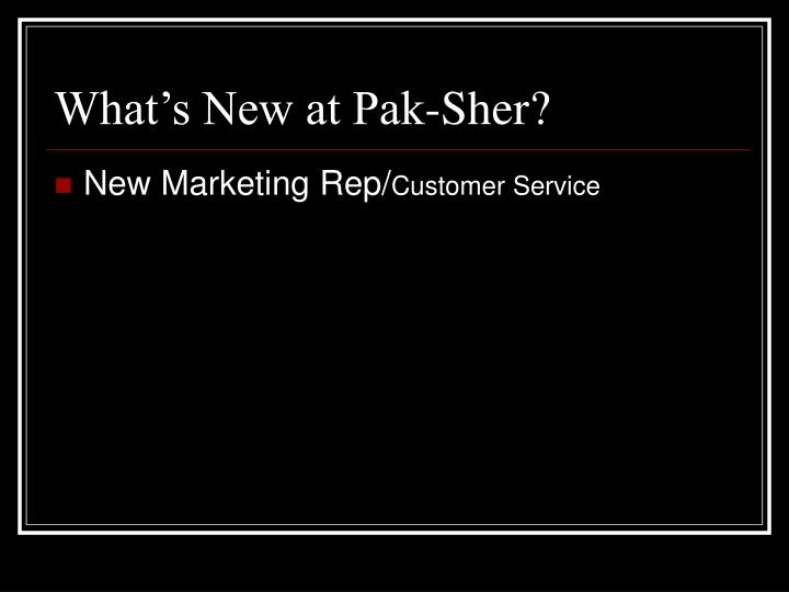 What's New at Pak-Sher?