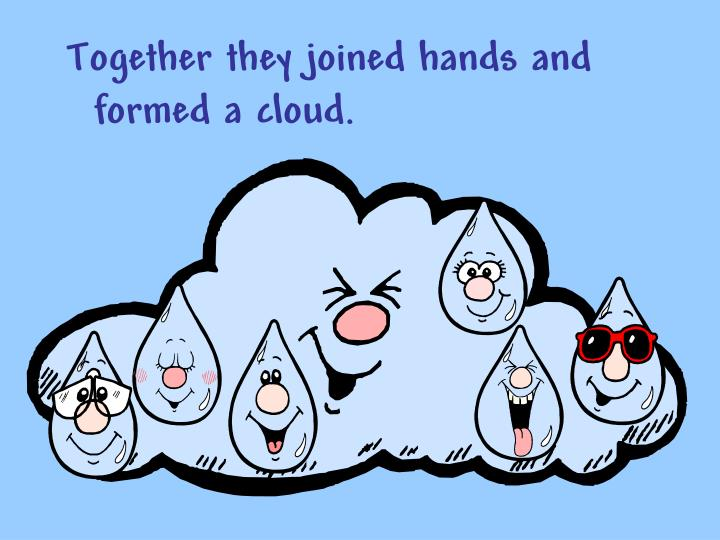 Together they joined hands and formed a cloud.