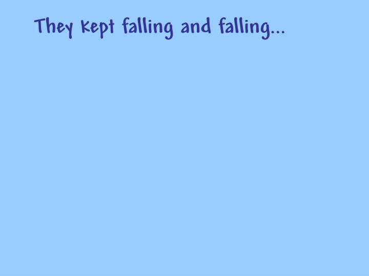 They kept falling and falling...