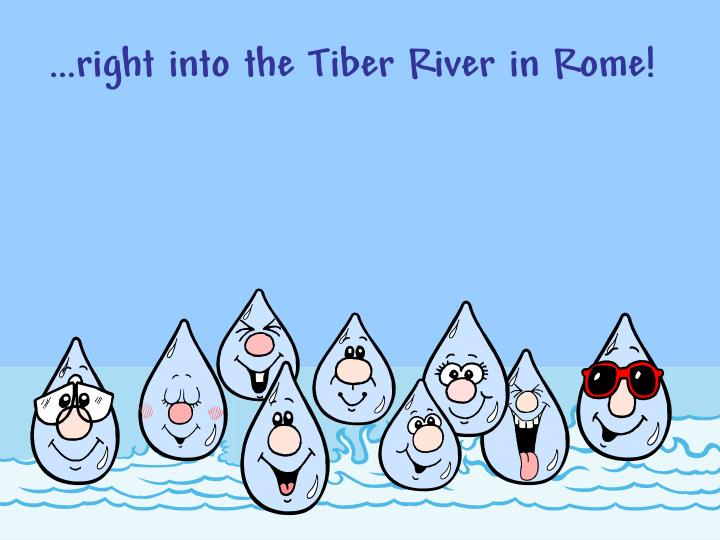 …right into the Tiber River in Rome!