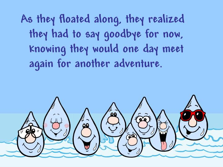 As they floated along, they realized they had to say goodbye for now, knowing they would one day meet again for another adventure.