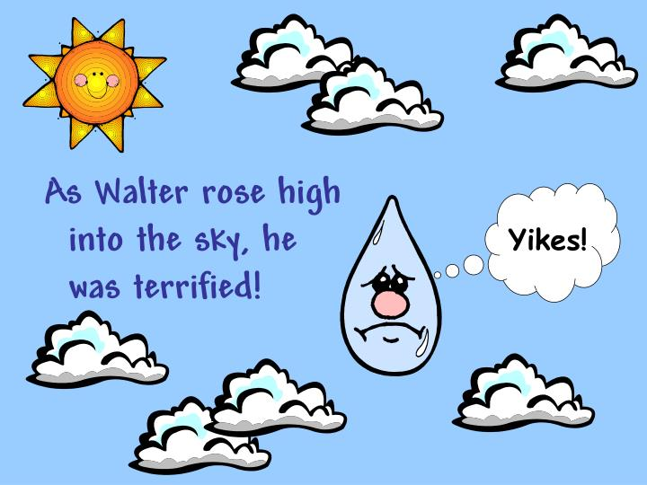 As Walter rose high into the sky, he was terrified!