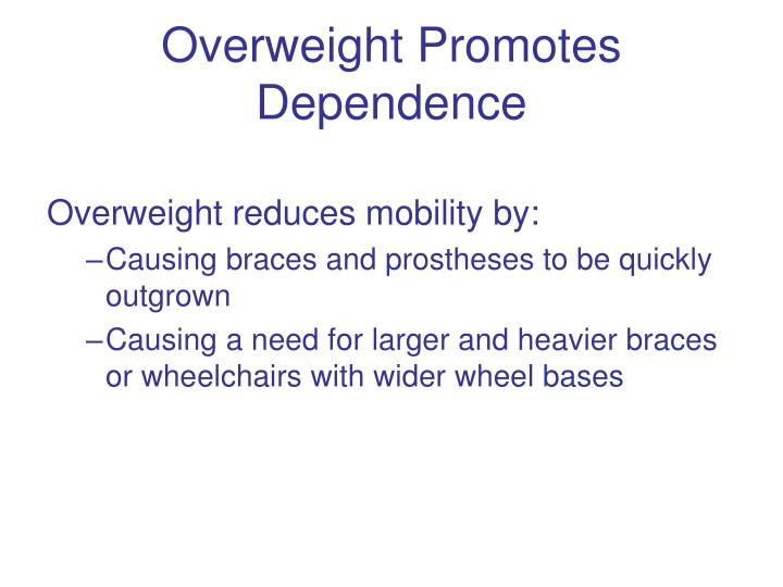 Overweight Promotes Dependence