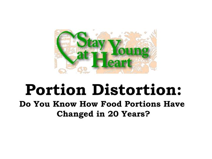 Portion Distortion: