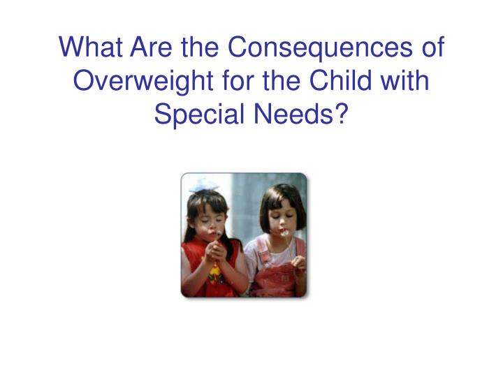 What Are the Consequences of Overweight for the Child with Special Needs?